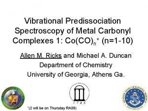 Vibrational Predissociation Spectroscopy of Metal Carbonyl Complexes 1
