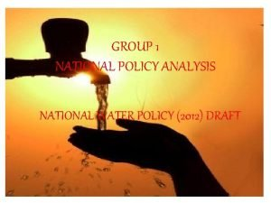 GROUP 1 NATIONAL POLICY ANALYSIS NATIONAL WATER POLICY
