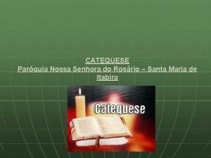 CATEQUESE Parquia Nossa Senhora do Rosrio Santa Maria