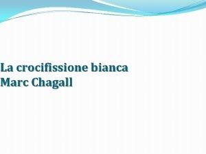La crocifissione bianca Marc Chagall La Crocifissione Bianca