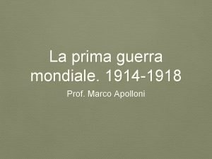 La prima guerra mondiale 1914 1918 Prof Marco