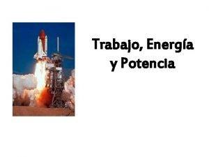 Trabajo Energa y Potencia TRABAJO MECNICO Trabajo Mecnico
