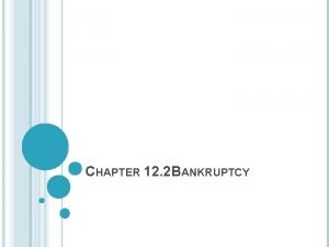 CHAPTER 12 2 BANKRUPTCY BANKRUPTCY Sometimes people and