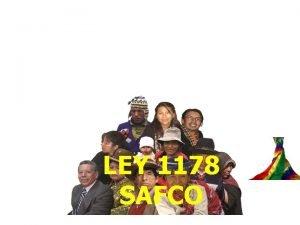 LEY 1178 SAFCO LEY 1178 SAFCO Luchamos contra