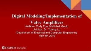 Digital ModelingImplementation of Valve Amplifiers Authors Cody Frye