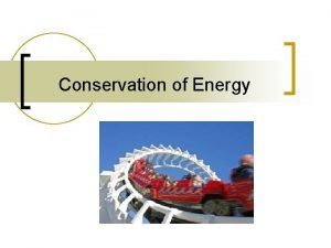 Conservation of Energy Forms of Energy Mechanical Energy