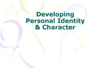 Developing Personal Identity Character Your Personal Identity Personal