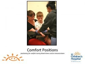 Comfort Positions positioning for comfort during blood draws