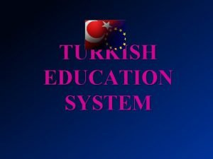 TURKISH EDUCATION SYSTEM TURKISH EDUCATION SYSTEM Peace at