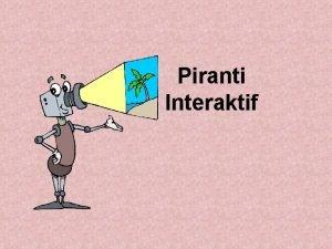 Piranti Interaktif Piranti InputOutput Didalam konteks IMK suatu