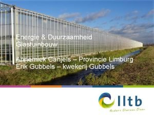 Energie Duurzaamheid Glastuinbouw Annemiek Canjels Provincie Limburg Erik