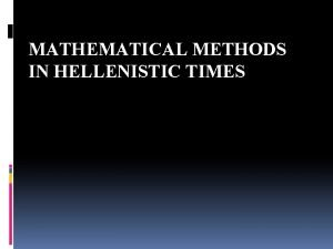 MATHEMATICAL METHODS IN HELLENISTIC TIMES The Hellenistic Period