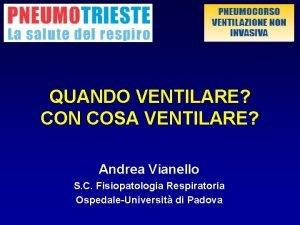 QUANDO VENTILARE CON COSA VENTILARE Andrea Vianello S