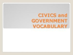 CIVICS and GOVERNMENT VOCABULARY Government in which power