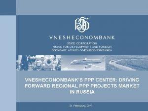 VNESHECONOMBANKS PPP CENTER DRIVING FORWARD REGIONAL PPP PROJECTS
