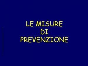 LE MISURE DI PREVENZIONE Obiettivi strategici della prevenzione