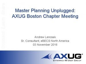 Connect Learn Share Master Planning Unplugged AXUG Boston