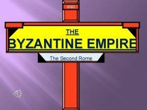 INRI THE BYZANTINE EMPIRE The Second Rome Constantine