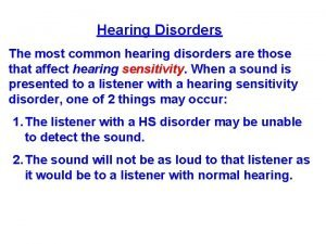 Hearing Disorders The most common hearing disorders are