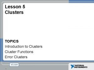 Lesson 5 Clusters TOPICS Introduction to Clusters Cluster