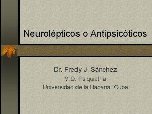 Neurolpticos o Antipsicticos Dr Fredy J Snchez M