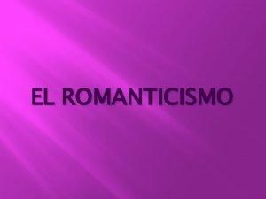 EL ROMANTICISMO CRONOLOGA Cronolgicamente situamos el Romanticismo en