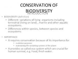 CONSERVATION OF BIODIVERSITY INTRODUCTION BIODIVERSITY definition Different variations