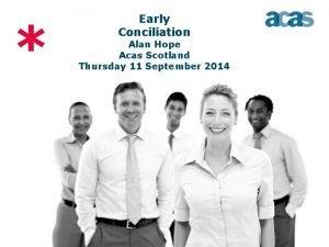 Early Conciliation Alan Hope Acas Scotland Thursday 11