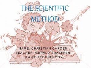 THE SCIENTIFIC METHOD NAME CHRISTIAN CARDEN TEACHER GERALD