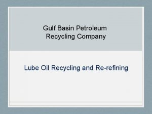 Gulf Basin Petroleum Recycling Company Lube Oil Recycling