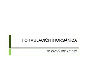 FORMULACIN INORGNICA FSICA Y QUMICA 3 ESO XIDOS