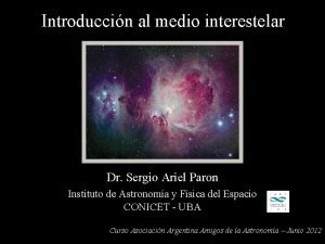 Introduccin al medio interestelar Dr Sergio Ariel Paron