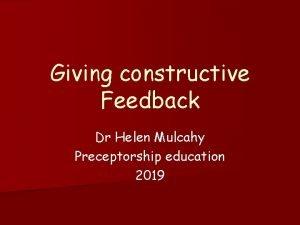Giving constructive Feedback Dr Helen Mulcahy Preceptorship education