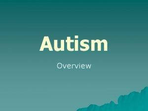 Autism Overview Autism in IDEA u u Autism