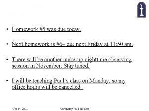 Homework 5 was due today Next homework is