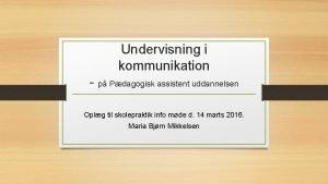 Undervisning i kommunikation p Pdagogisk assistent uddannelsen Oplg