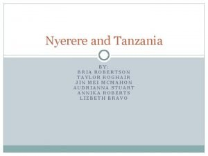 Nyerere and Tanzania BY BRIA ROBERTSON TAYLOR ROGHAIR