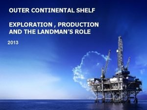 OUTER CONTINENTAL SHELF EXPLORATION PRODUCTION AND THE LANDMANS