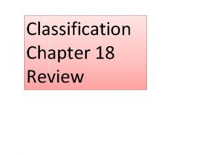 Classification Chapter 18 Review Eubacteria and Archaebacteria belong