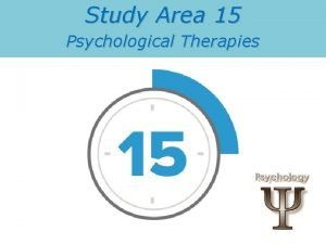 Study Area 15 Psychological Therapies Treatment in the