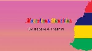 Marvellous Mauritius By Isabelle Thashini Mauritius Introduction Mauritius