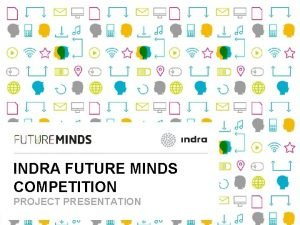 INDRA FUTURE MINDS COMPETITION PROJECT PRESENTATION Future Minds
