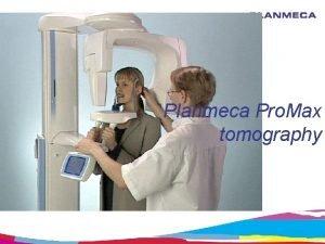 Planmeca Pro Max tomography Planmeca Pro Max tomography