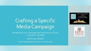 Crafting a Specific Media Campaign Developing your message