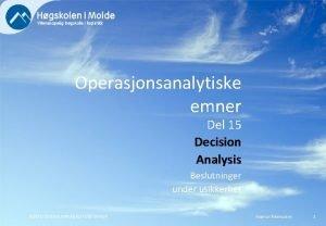Operasjonsanalytiske emner Del 15 Decision Analysis Beslutninger under