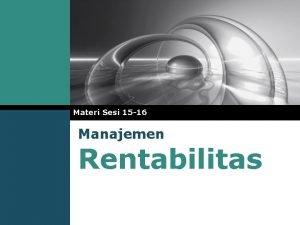 Materi Sesi 15 16 Manajemen Rentabilitas Pendahuluan LOGO