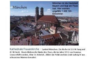 Mnchen ist die Hautstadt Bayern und liegt am