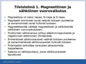 Tiivistelm 1 Magneettinen ja shkinen vuorovaikutus Magneetissa on