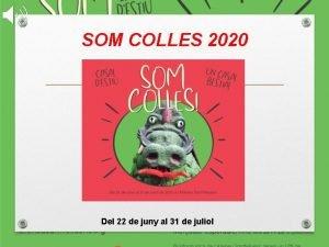 SOM COLLES 2020 Del 22 de juny al