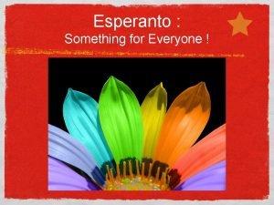 Esperanto Something for Everyone Esperanto is a welldesigned